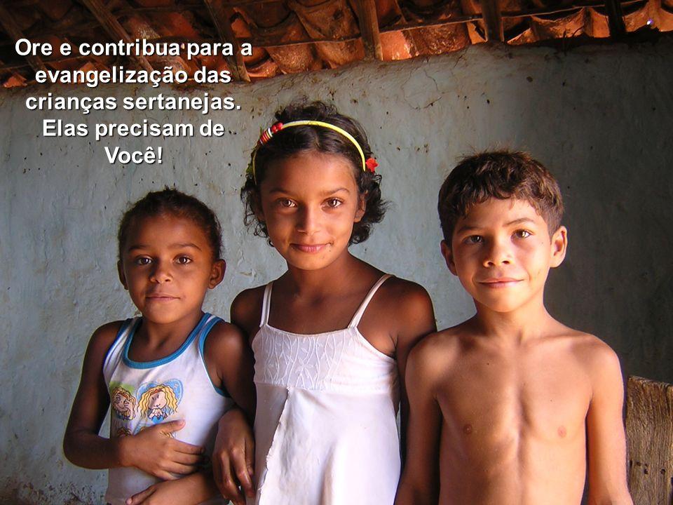 Ore e contribua para a evangelização das crianças sertanejas. Elas precisam de Você!