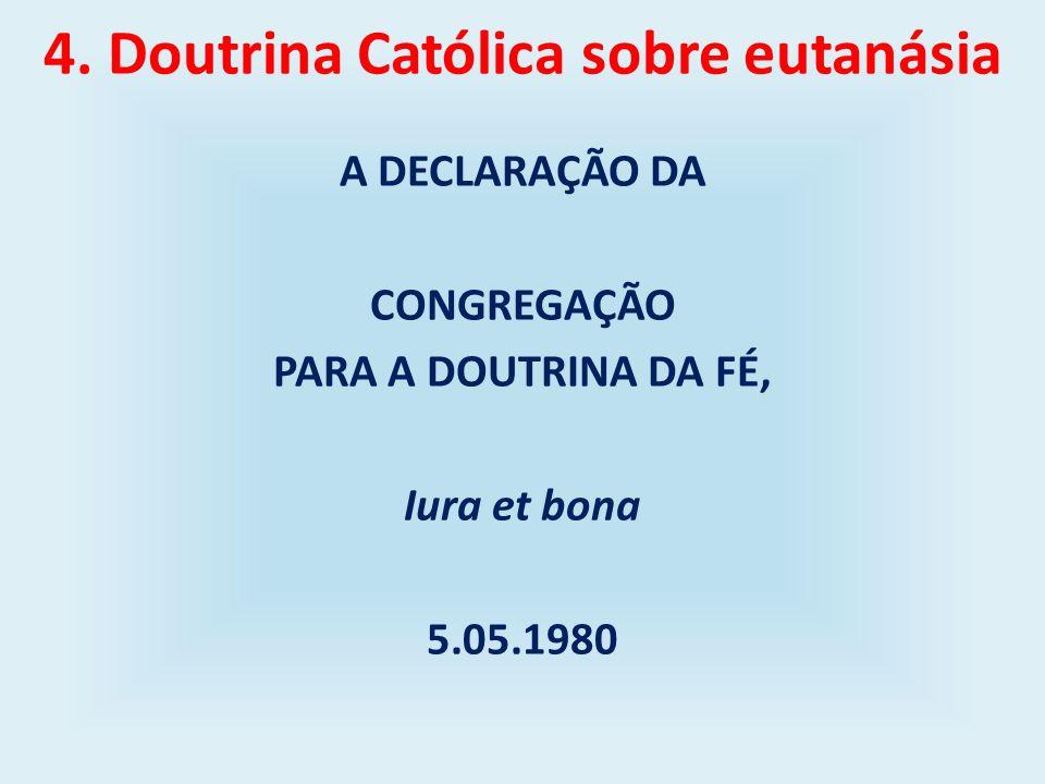 4. Doutrina Católica sobre eutanásia A DECLARAÇÃO DA CONGREGAÇÃO PARA A DOUTRINA DA FÉ, Iura et bona 5.05.1980