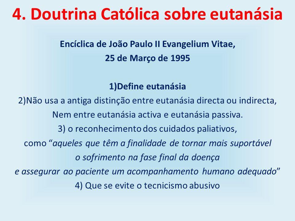 4. Doutrina Católica sobre eutanásia Encíclica de João Paulo II Evangelium Vitae, 25 de Março de 1995 1)Define eutanásia 2)Não usa a antiga distinção