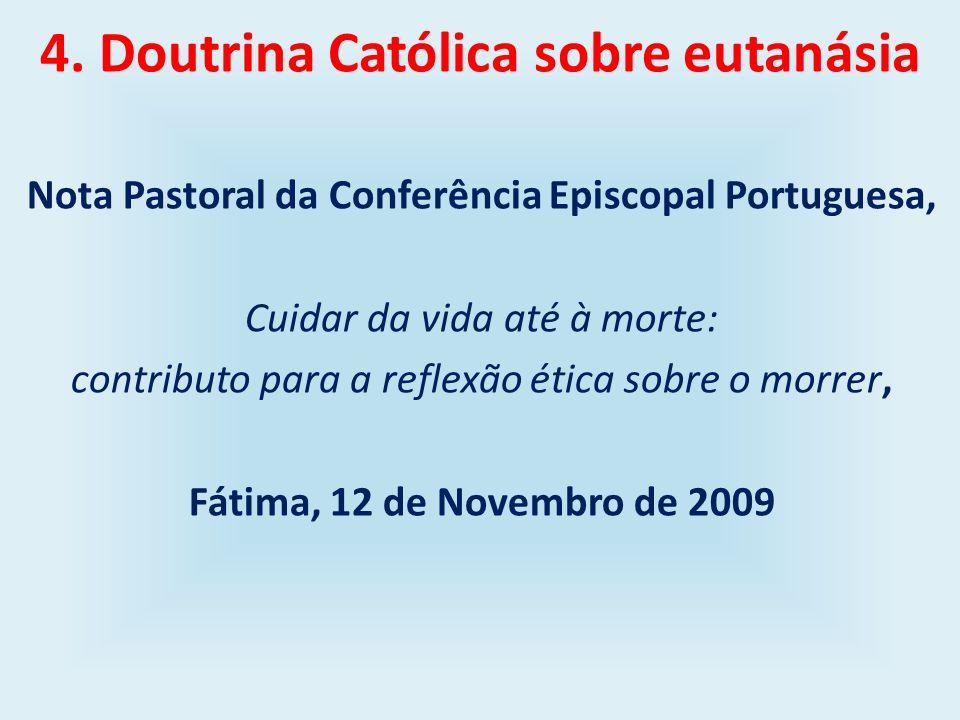 4. Doutrina Católica sobre eutanásia Nota Pastoral da Conferência Episcopal Portuguesa, Cuidar da vida até à morte: contributo para a reflexão ética s