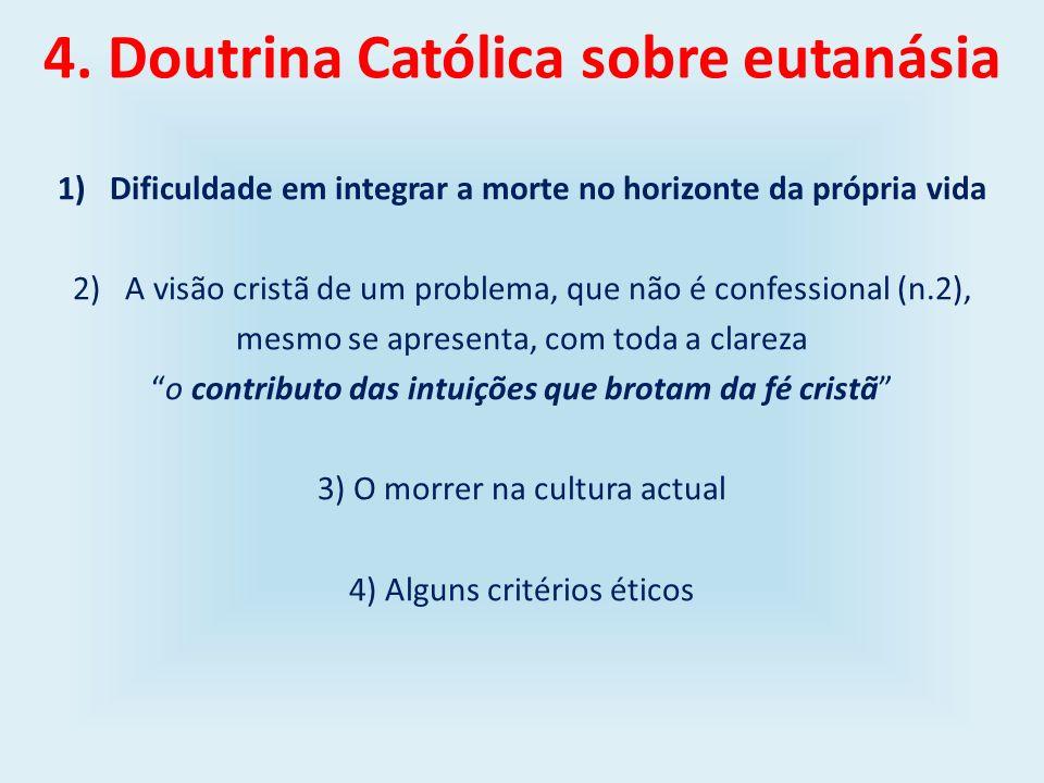 4. Doutrina Católica sobre eutanásia 1)Dificuldade em integrar a morte no horizonte da própria vida 2)A visão cristã de um problema, que não é confess