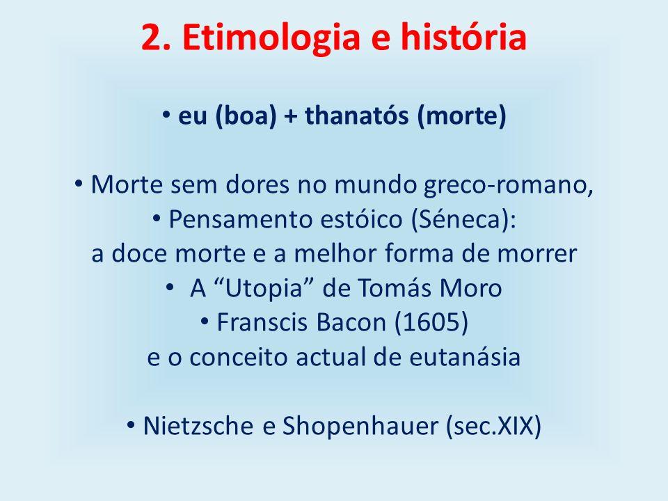 2. Etimologia e história eu (boa) + thanatós (morte) Morte sem dores no mundo greco-romano, Pensamento estóico (Séneca): a doce morte e a melhor forma