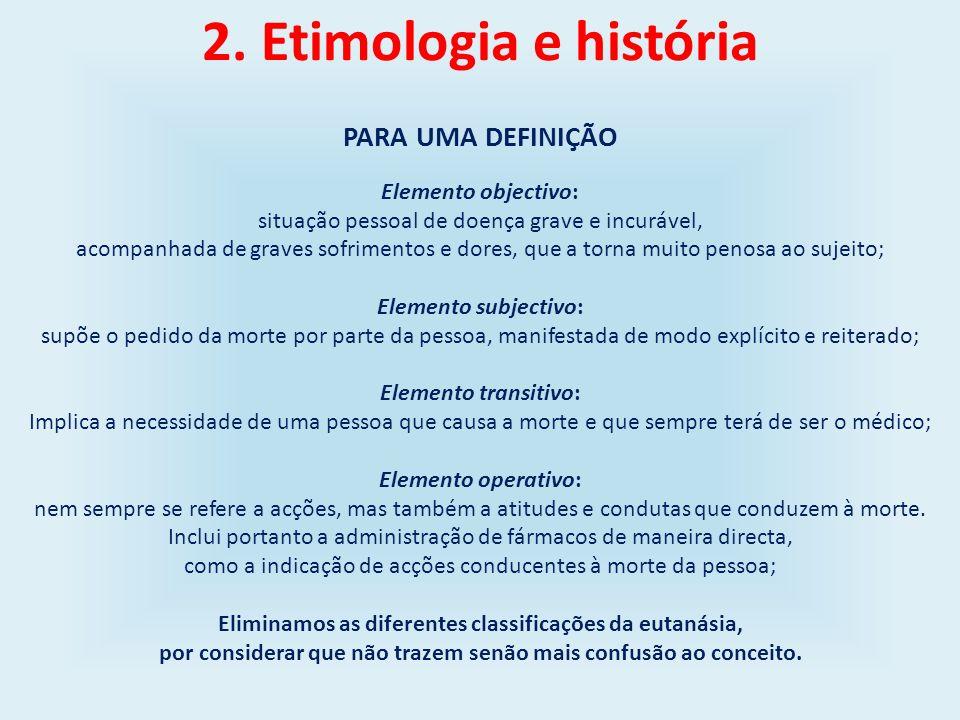 2. Etimologia e história PARA UMA DEFINIÇÃO Elemento objectivo: situação pessoal de doença grave e incurável, acompanhada de graves sofrimentos e dore