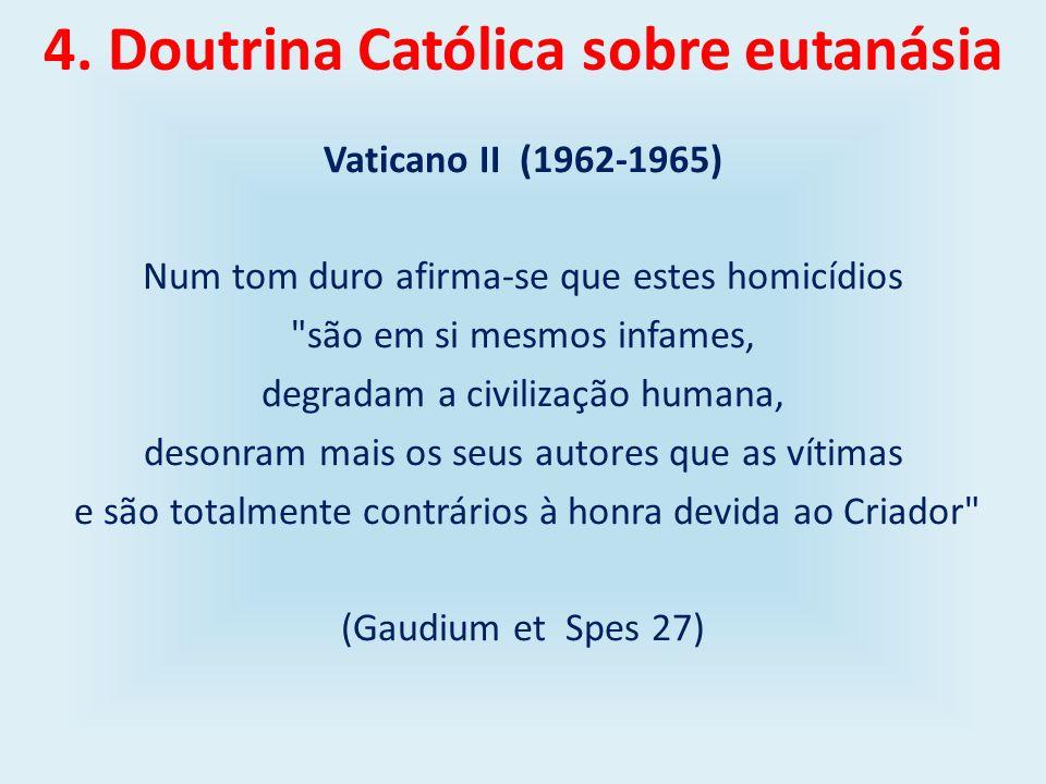 4. Doutrina Católica sobre eutanásia Vaticano II (1962-1965) Num tom duro afirma-se que estes homicídios