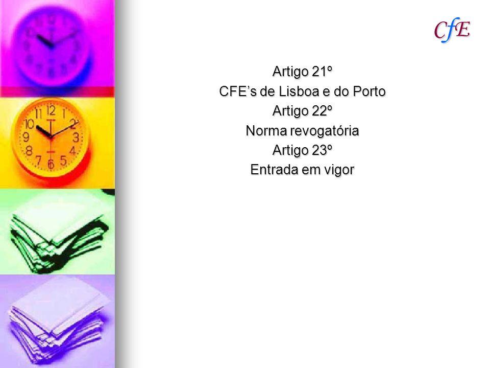 CfECfECfECfE Artigo 21º CFEs de Lisboa e do Porto Artigo 22º Norma revogatória Artigo 23º Entrada em vigor