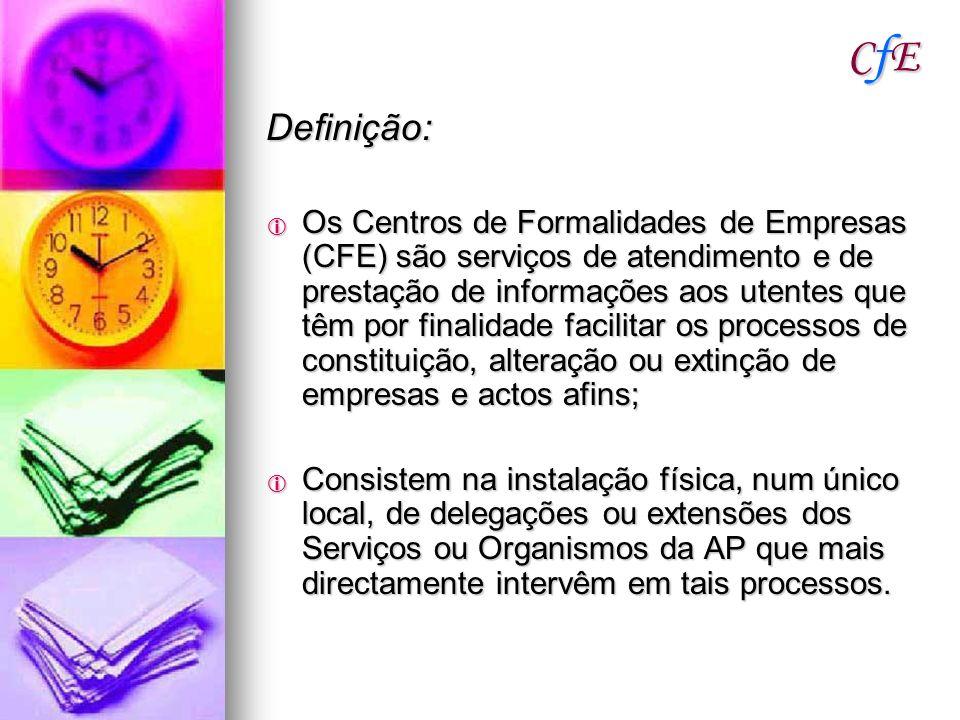 CfECfECfECfE Definição: Os Centros de Formalidades de Empresas (CFE) são serviços de atendimento e de prestação de informações aos utentes que têm por