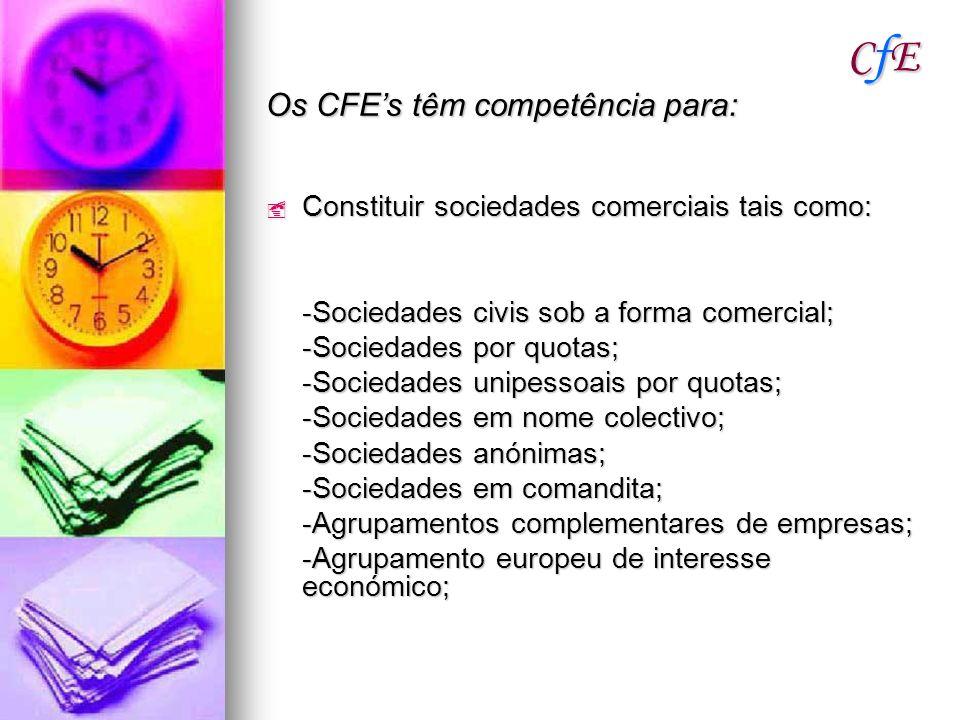CfECfECfECfE Os CFEs têm competência para: Constituir sociedades comerciais tais como: Constituir sociedades comerciais tais como: -Sociedades civis s