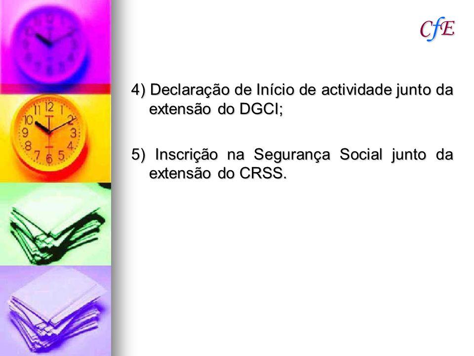 CfECfECfECfE 4) Declaração de Início de actividade junto da extensão do DGCI; 5) Inscrição na Segurança Social junto da extensão do CRSS.