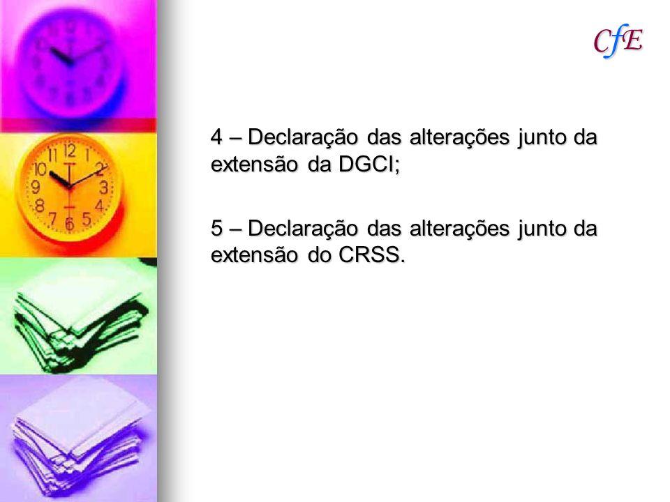 CfECfECfECfE 4 – Declaração das alterações junto da extensão da DGCI; 5 – Declaração das alterações junto da extensão do CRSS.