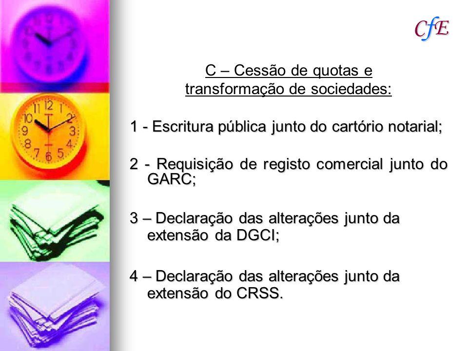 CfECfECfECfE C – Cessão de quotas e transformação de sociedades: 1 - Escritura pública junto do cartório notarial; 2 - Requisição de registo comercial