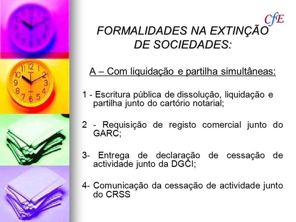 CfECfECfECfE FORMALIDADES NA EXTINÇÃO DE SOCIEDADES: A – Com liquidação e partilha simultâneas: 1 - Escritura pública de dissolução, liquidação e part