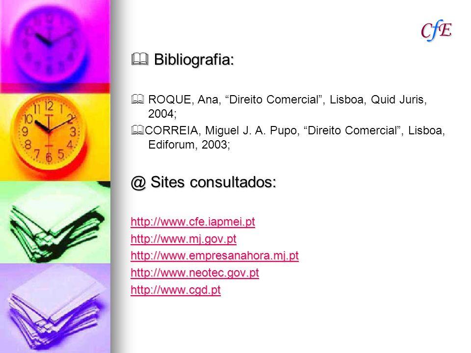 CfECfECfECfE Bibliografia: Bibliografia: ROQUE, Ana, Direito Comercial, Lisboa, Quid Juris, 2004; CORREIA, Miguel J. A. Pupo, Direito Comercial, Lisbo