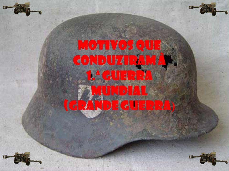 Motivos que conduziram à 1.ª Guerra Mundial (Grande Guerra )