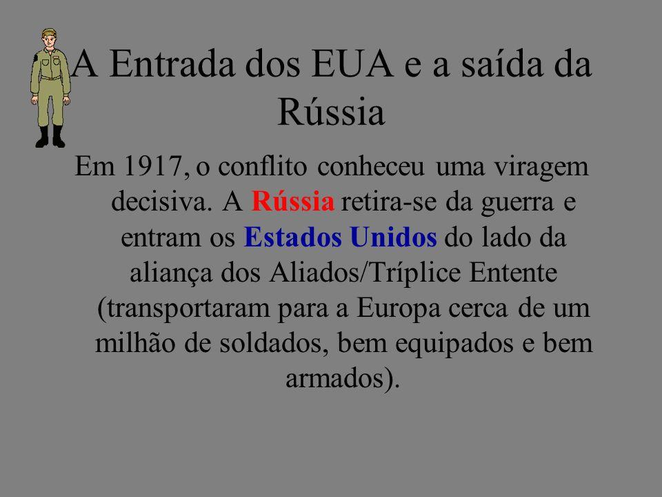 A Entrada dos EUA e a saída da Rússia Em 1917, o conflito conheceu uma viragem decisiva. A Rússia retira-se da guerra e entram os Estados Unidos do la
