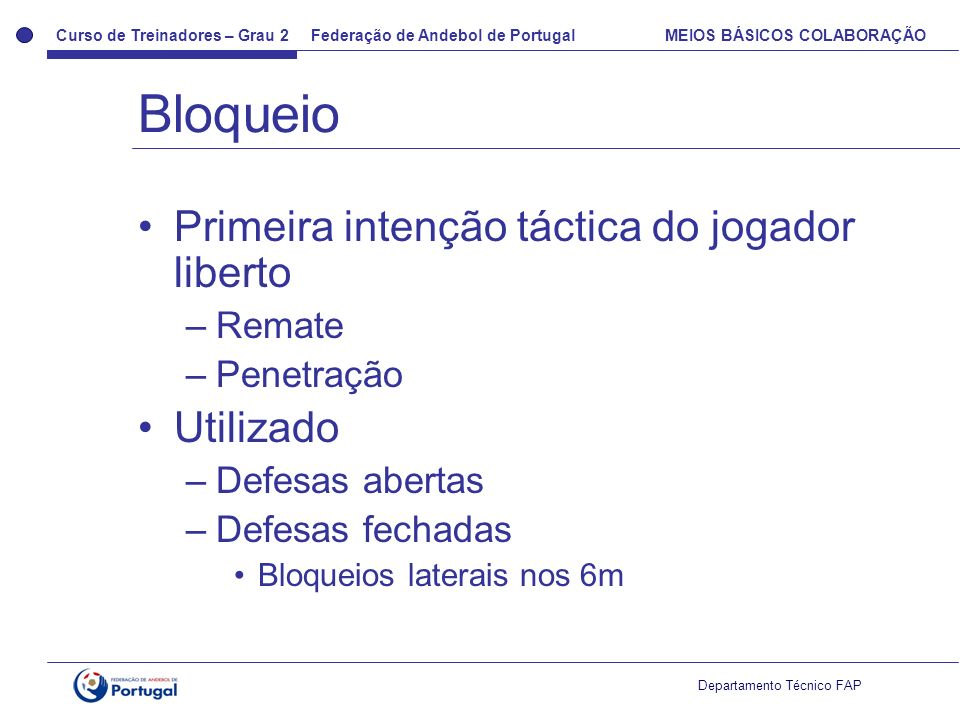 Curso de Treinadores – Grau 2 Federação de Andebol de Portugal MEIOS BÁSICOS COLABORAÇÃO Departamento Técnico FAP Primeira intenção táctica do jogador
