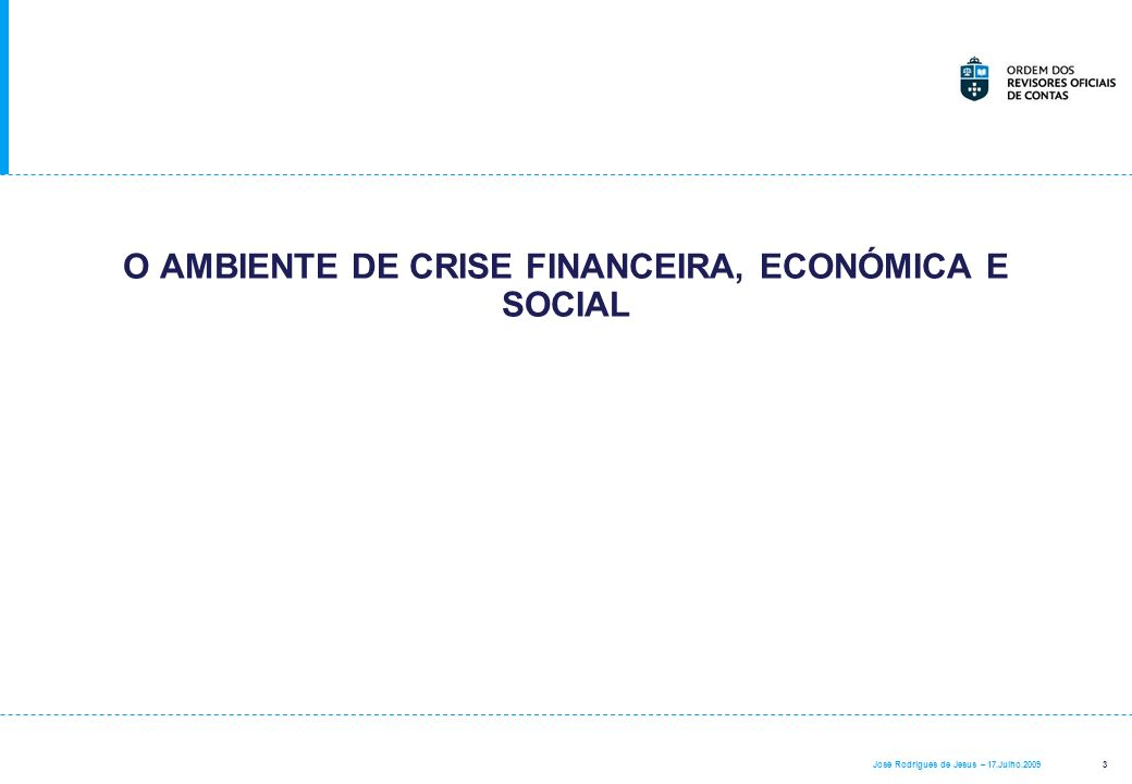 3 José Rodrigues de Jesus – 17.Julho.2009 O AMBIENTE DE CRISE FINANCEIRA, ECONÓMICA E SOCIAL