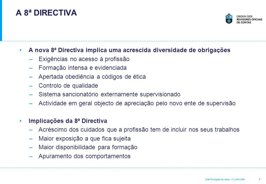 7 José Rodrigues de Jesus – 17.Julho.2009 A 8ª DIRECTIVA A nova 8ª Directiva implica uma acrescida diversidade de obrigações –Exigências no acesso à p