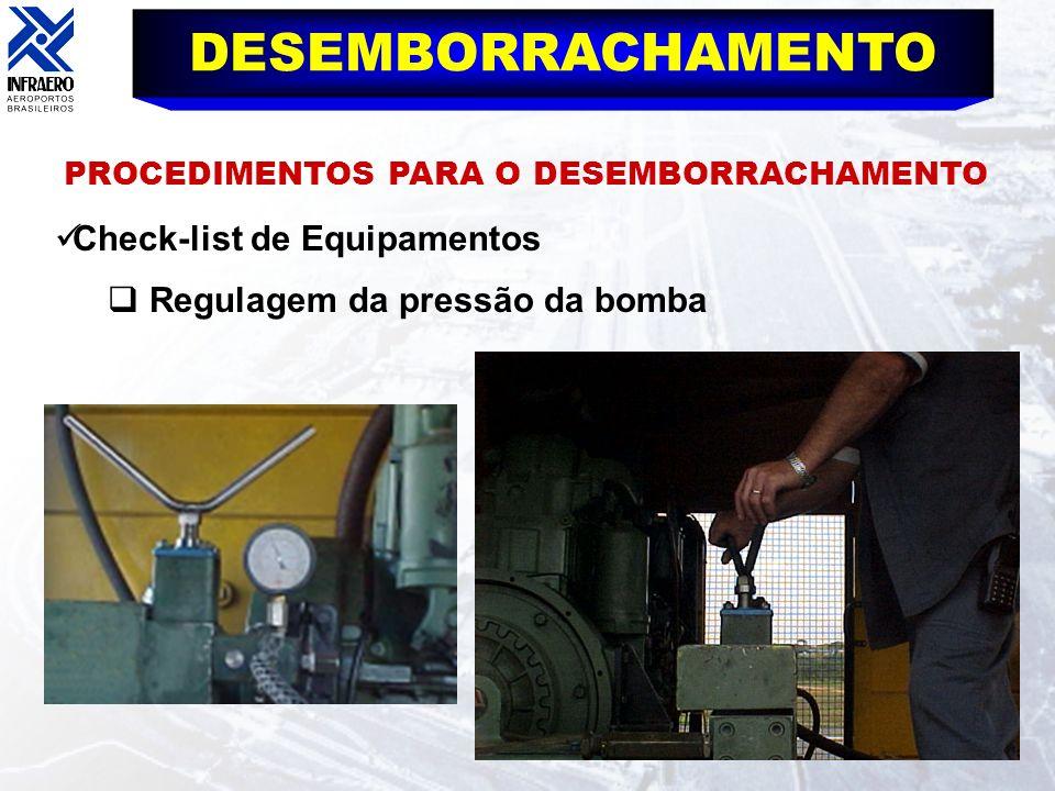 DESEMBORRACHAMENTO PROCEDIMENTOS PARA O DESEMBORRACHAMENTO Check-list de Equipamentos Regulagem da pressão da bomba