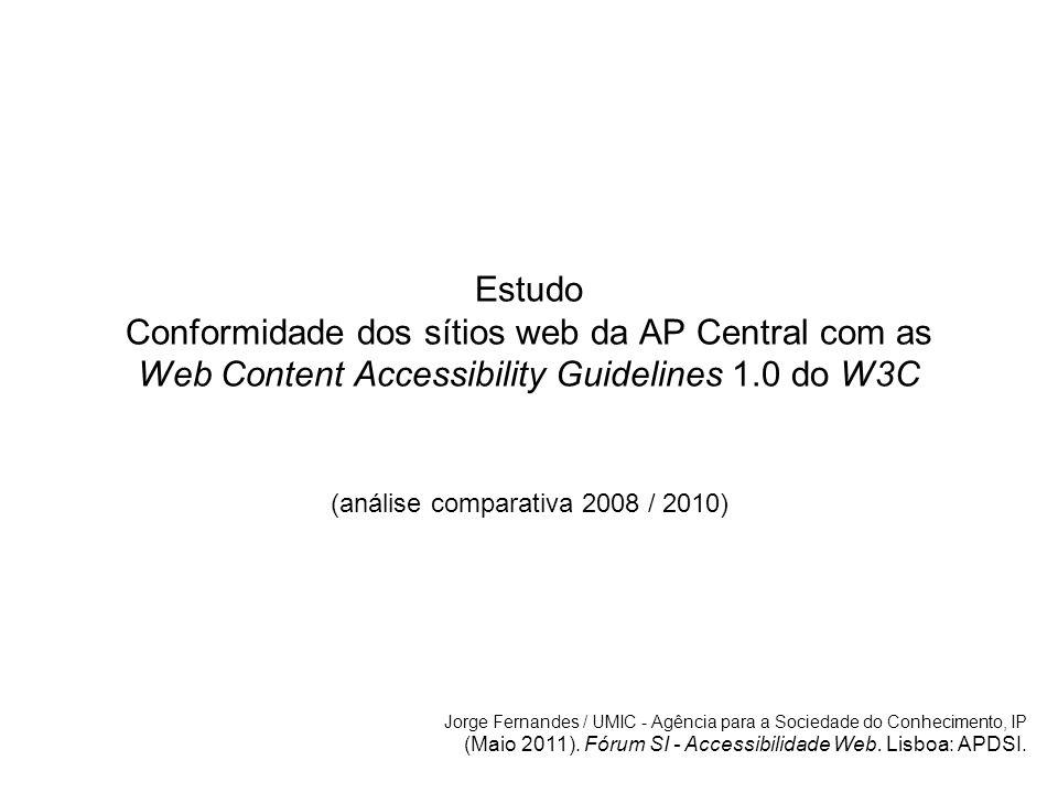 Estudo Conformidade dos sítios web da AP Central com as Web Content Accessibility Guidelines 1.0 do W3C (análise comparativa 2008 / 2010) Jorge Fernan