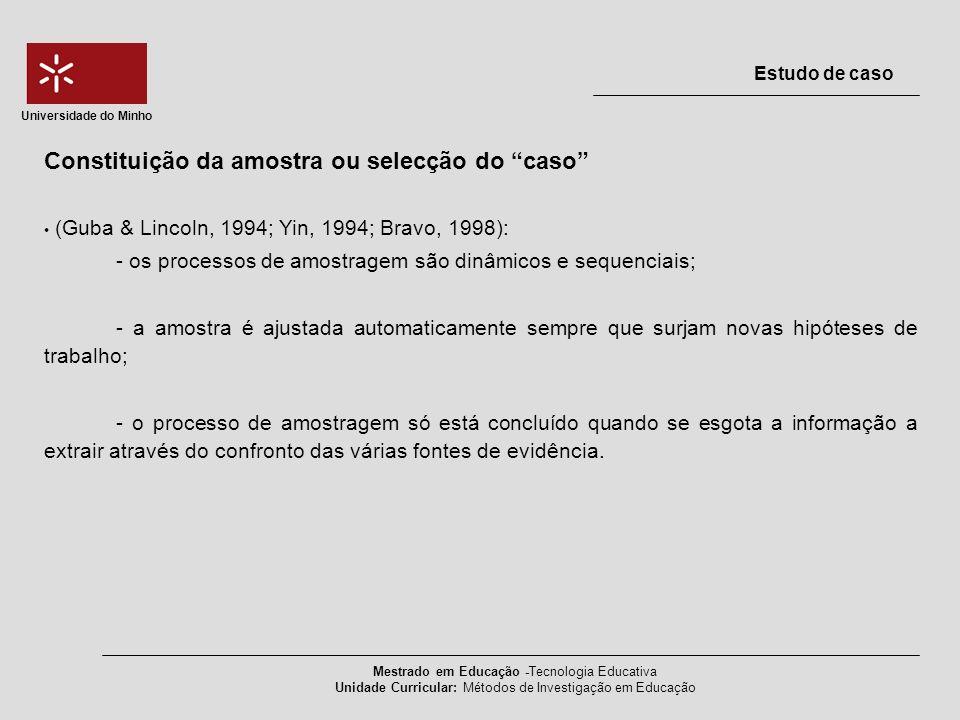 (Guba & Lincoln, 1994; Yin, 1994; Bravo, 1998): - os processos de amostragem são dinâmicos e sequenciais; - a amostra é ajustada automaticamente sempr