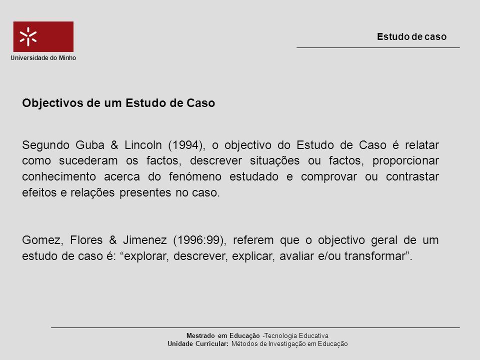 Mestrado em Educação -Tecnologia Educativa Unidade Curricular: Métodos de Investigação em Educação Estudo de caso Universidade do Minho Segundo Guba &