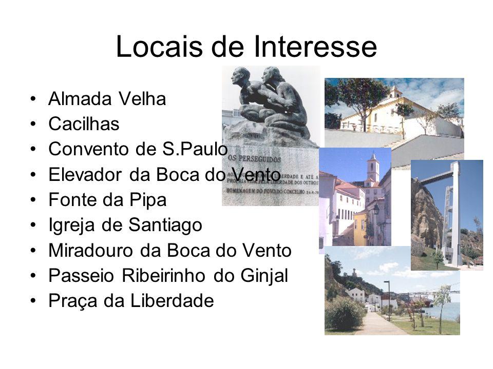 Locais de Interesse Almada Velha Cacilhas Convento de S.Paulo Elevador da Boca do Vento Fonte da Pipa Igreja de Santiago Miradouro da Boca do Vento Pa