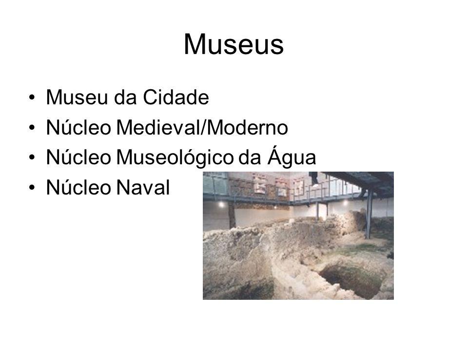 Museus Museu da Cidade Núcleo Medieval/Moderno Núcleo Museológico da Água Núcleo Naval