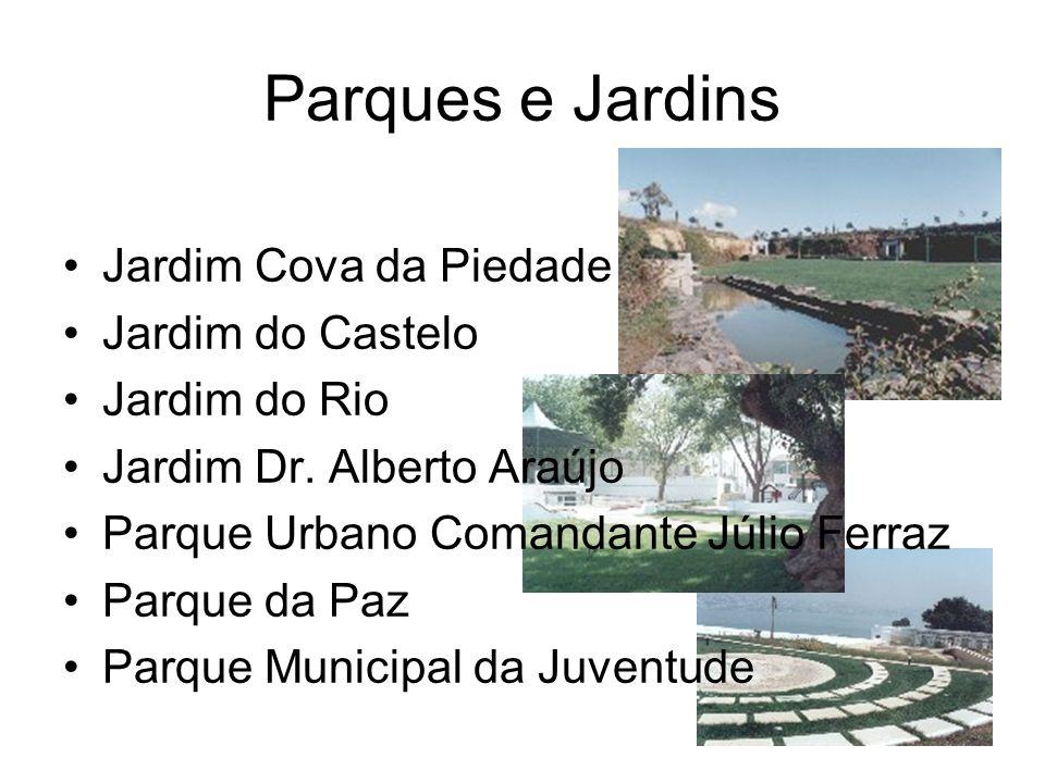 Parques e Jardins Jardim Cova da Piedade Jardim do Castelo Jardim do Rio Jardim Dr. Alberto Araújo Parque Urbano Comandante Júlio Ferraz Parque da Paz