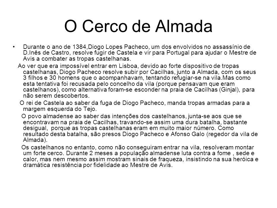 O Cerco de Almada Durante o ano de 1384,Diogo Lopes Pacheco, um dos envolvidos no assassínio de D.Inês de Castro, resolve fugir de Castela e vir para