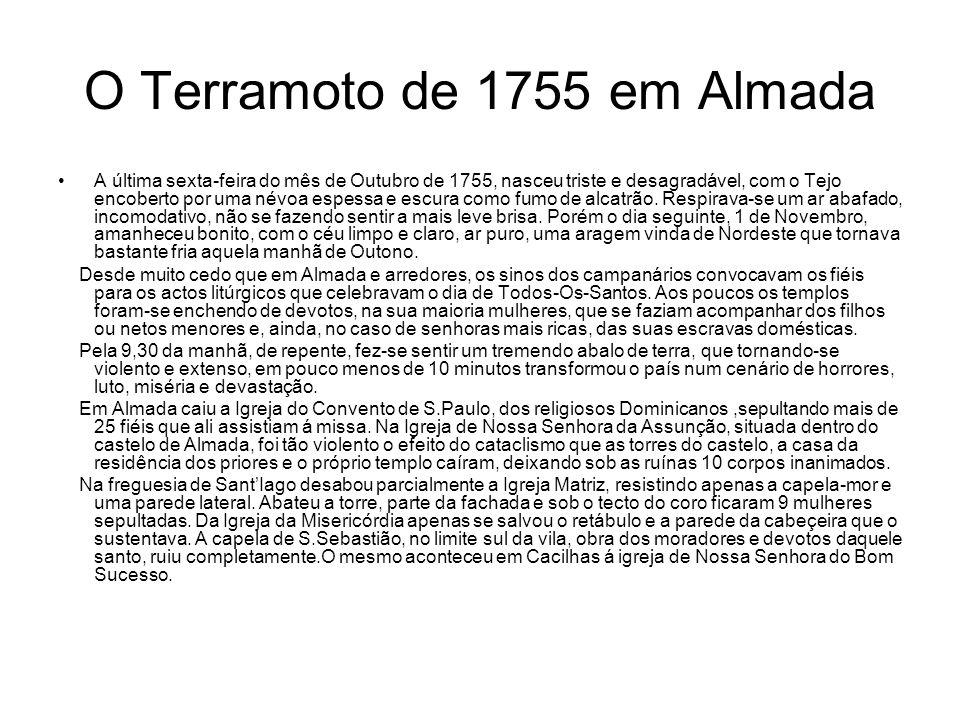 O Terramoto de 1755 em Almada A última sexta-feira do mês de Outubro de 1755, nasceu triste e desagradável, com o Tejo encoberto por uma névoa espessa