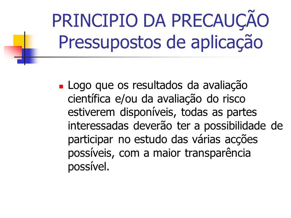 PRINCIPIO DA PRECAUÇÃO Pressupostos de aplicação Logo que os resultados da avaliação científica e/ou da avaliação do risco estiverem disponíveis, toda