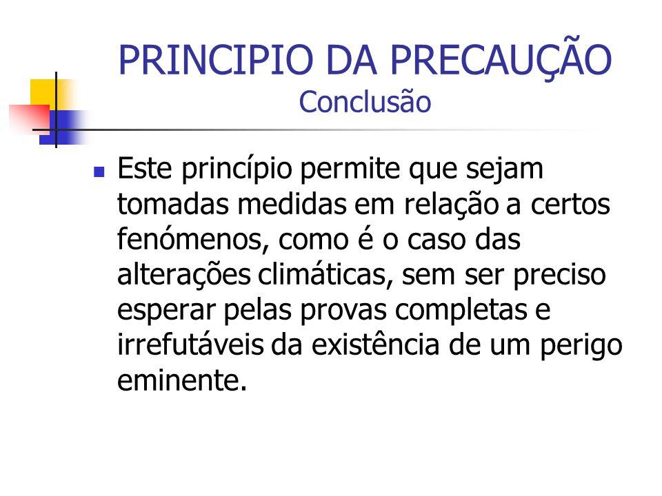 PRINCIPIO DA PRECAUÇÃO Conclusão Este princípio permite que sejam tomadas medidas em relação a certos fenómenos, como é o caso das alterações climátic
