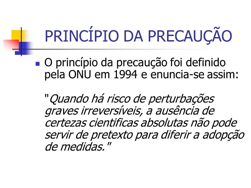 PRINCÍPIO DA PRECAUÇÃO O princípio da precaução foi definido pela ONU em 1994 e enuncia-se assim: