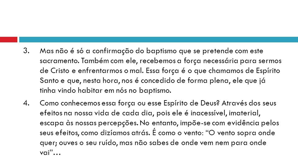 3. Mas não é só a confirmação do baptismo que se pretende com este sacramento. Também com ele, recebemos a força necessária para sermos de Cristo e en