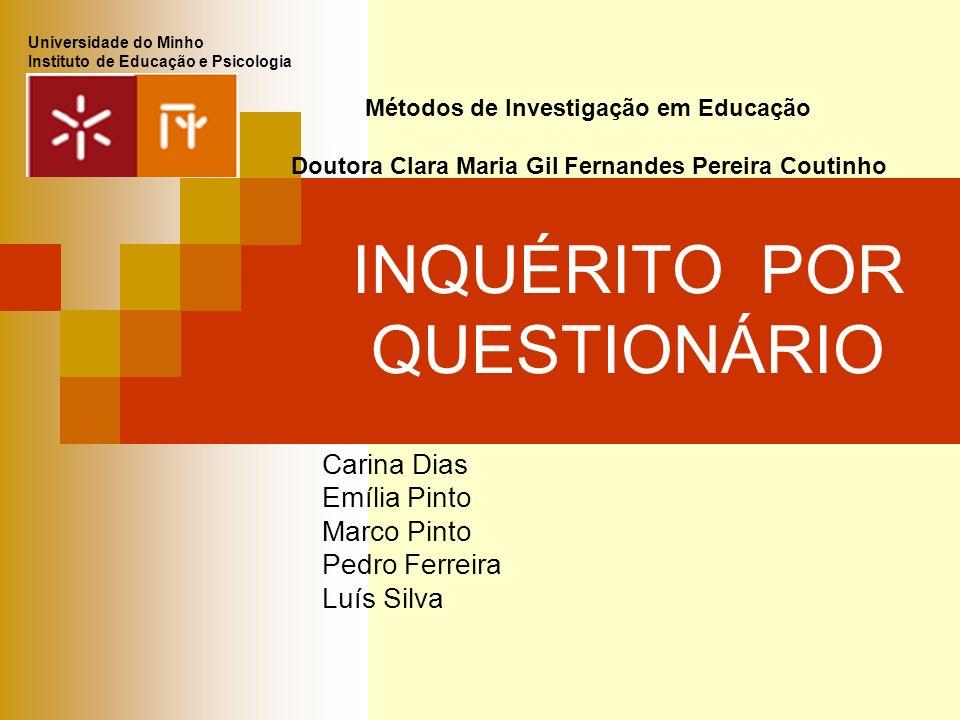 INQUÉRITO POR QUESTIONÁRIO Carina Dias Emília Pinto Marco Pinto Pedro Ferreira Luís Silva Métodos de Investigação em Educação Doutora Clara Maria Gil