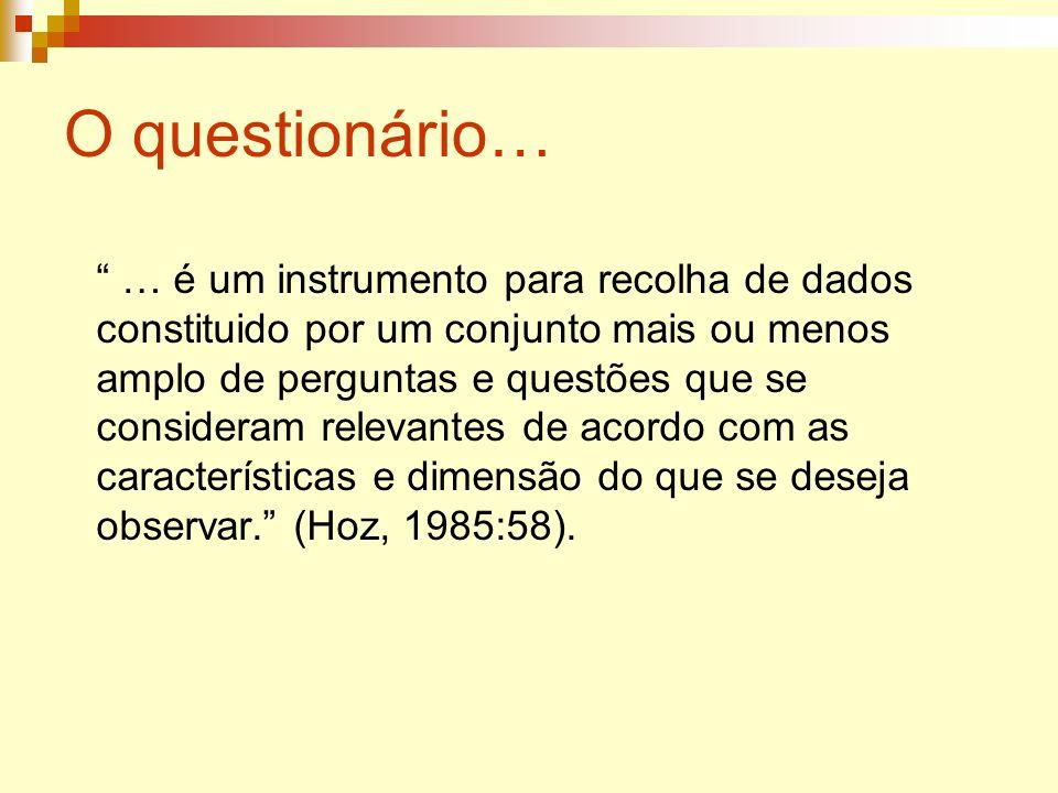 O questionário… … é um instrumento para recolha de dados constituido por um conjunto mais ou menos amplo de perguntas e questões que se consideram rel
