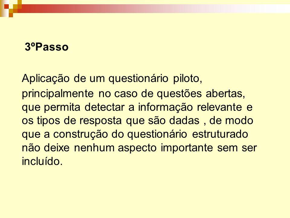 3ºPasso Aplicação de um questionário piloto, principalmente no caso de questões abertas, que permita detectar a informação relevante e os tipos de res