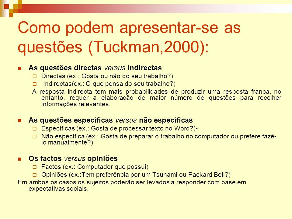 Como podem apresentar-se as questões (Tuckman,2000): As questões directas versus indirectas Directas (ex.: Gosta ou não do seu trabalho?) Indirectas(e
