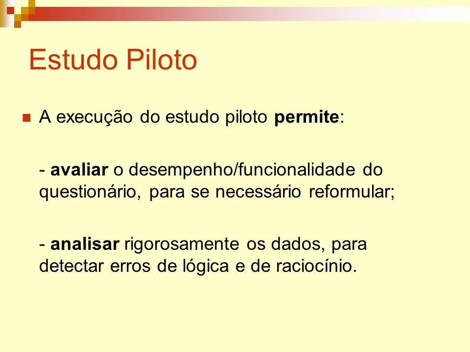 Estudo Piloto A execução do estudo piloto permite: - avaliar o desempenho/funcionalidade do questionário, para se necessário reformular; - analisar ri