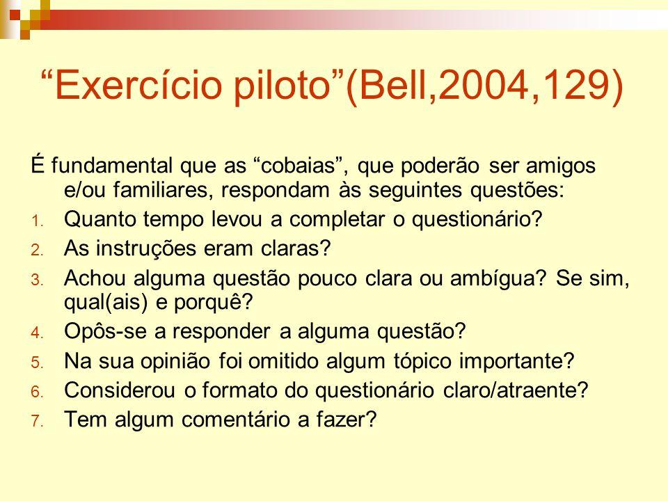 Exercício piloto(Bell,2004,129) É fundamental que as cobaias, que poderão ser amigos e/ou familiares, respondam às seguintes questões: 1. Quanto tempo