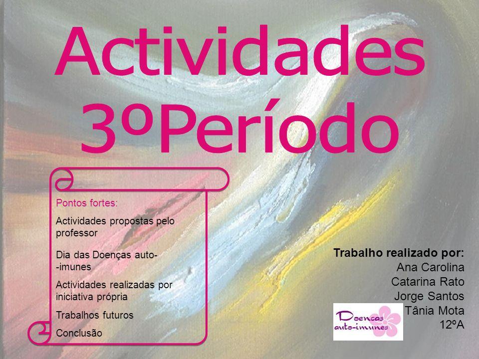 Trabalho realizado por: Ana Carolina Catarina Rato Jorge Santos Tânia Mota 12ºA Pontos fortes: Actividades propostas pelo professor Dia das Doenças au