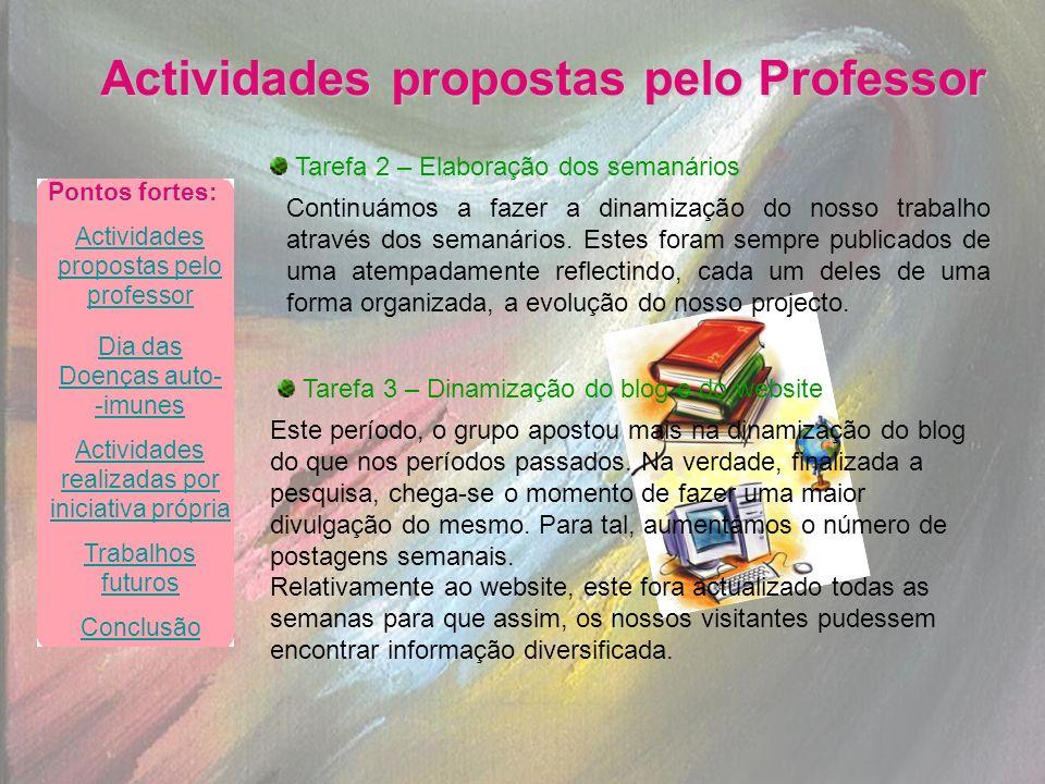 Actividades propostas pelo Professor Tarefa 2 – Elaboração dos semanários Continuámos a fazer a dinamização do nosso trabalho através dos semanários.
