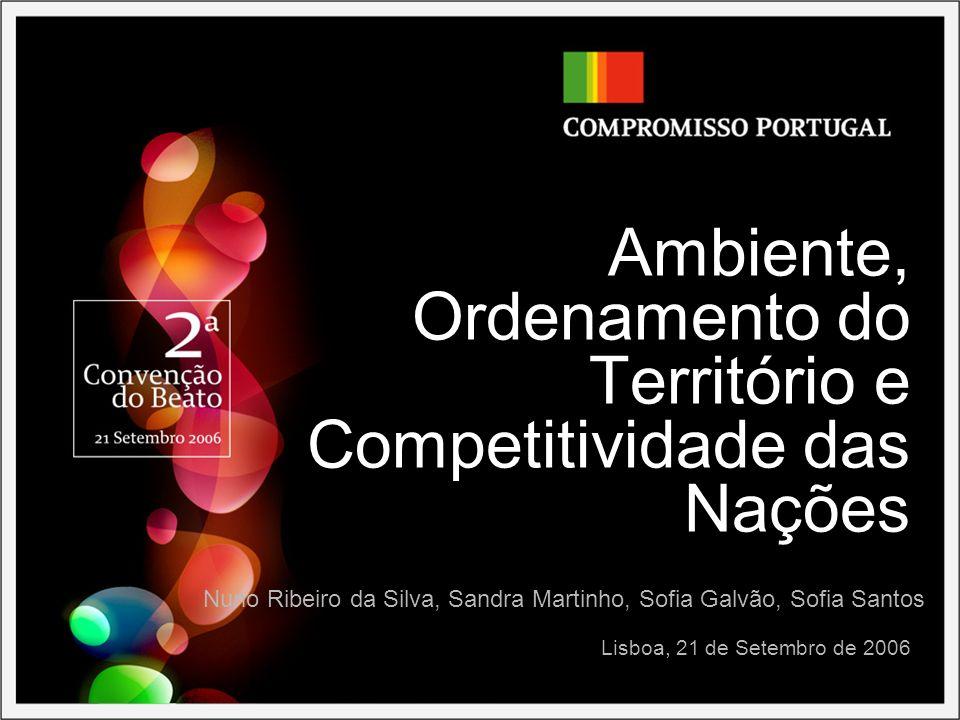 Ambiente, Ordenamento do Território e Competitividade das Nações Lisboa, 21 de Setembro de 2006 Nuno Ribeiro da Silva, Sandra Martinho, Sofia Galvão,