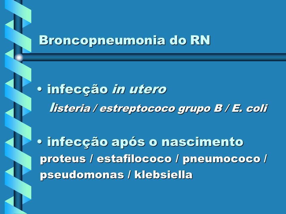 Broncopneumonia do RN infecção in uteroinfecção in utero l isteria / estreptococo grupo B / E. coli l isteria / estreptococo grupo B / E. coli infecçã