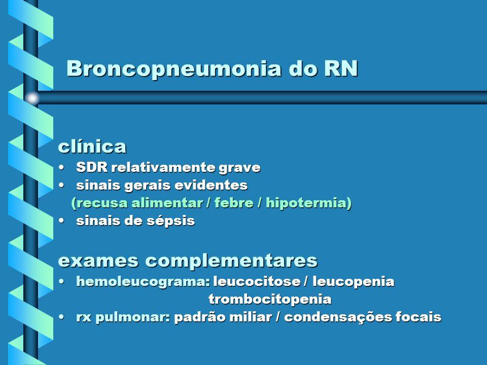 Broncopneumonia do RN clínica SDR relativamente graveSDR relativamente grave sinais gerais evidentessinais gerais evidentes (recusa alimentar / febre