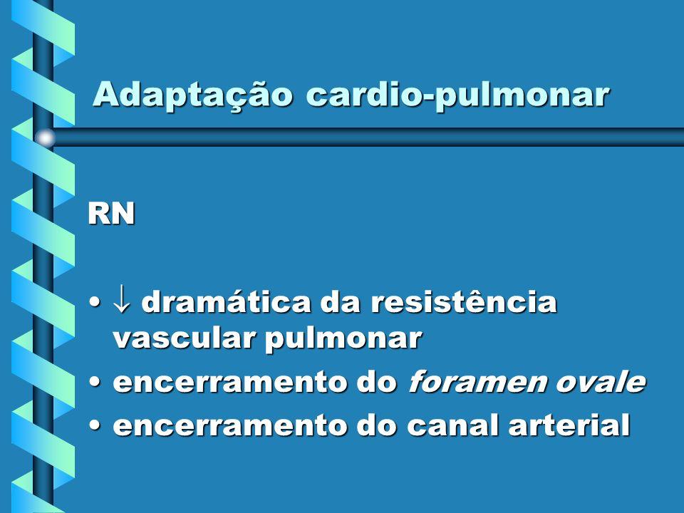 Adaptação cardio-pulmonar RN dramática da resistência vascular pulmonar dramática da resistência vascular pulmonar encerramento do foramen ovaleencerr