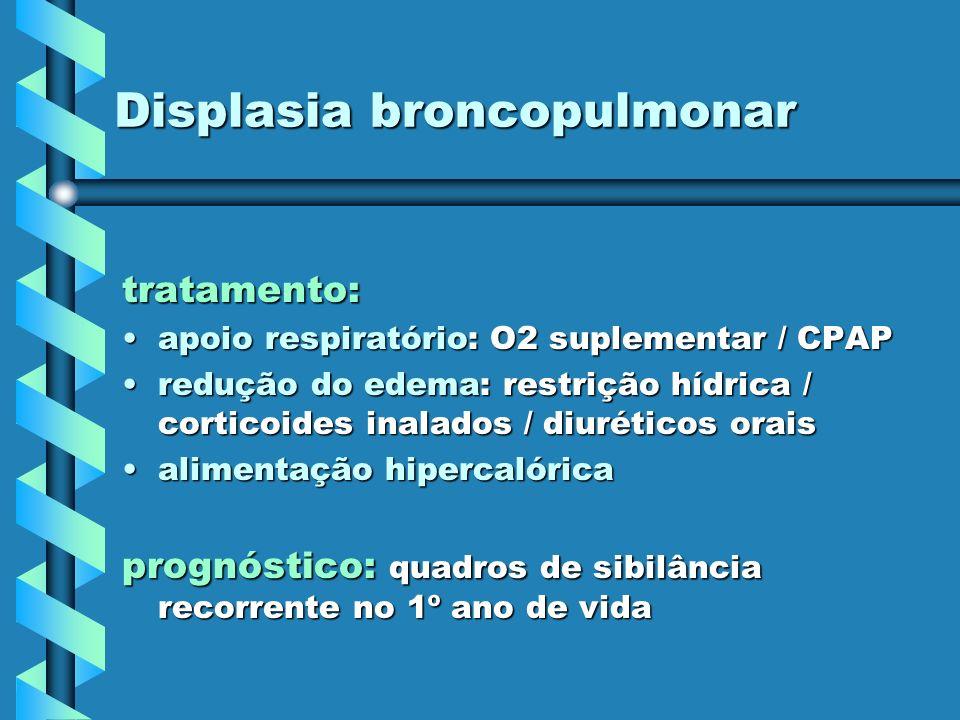 Displasia broncopulmonar tratamento: apoio respiratório: O2 suplementar / CPAPapoio respiratório: O2 suplementar / CPAP redução do edema: restrição hí