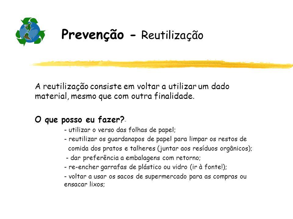 Prevenção - Reutilização A reutilização consiste em voltar a utilizar um dado material, mesmo que com outra finalidade. O que posso eu fazer? - - util