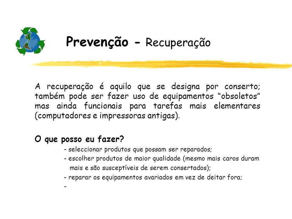 Prevenção - Recuperação A recuperação é aquilo que se designa por conserto; também pode ser fazer uso de equipamentos obsoletos mas ainda funcionais p