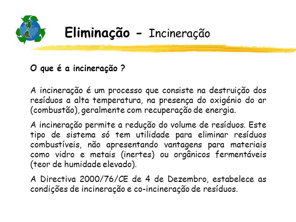 O que é a incineração ? A incineração é um processo que consiste na destruição dos resíduos a alta temperatura, na presença do oxigénio do ar (combust
